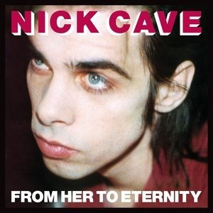 Альбом: Nick Cave & The Bad Seeds - From Her To Eternity