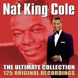 Альбом: Nat King Cole - The Ultimate Collection - 125 Original Recordings