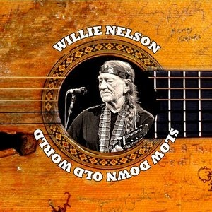 Альбом: Willie Nelson - Slow Down Old World