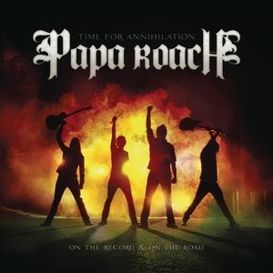 Альбом Papa Roach - Time for Annihilation: On the Record & On the Road