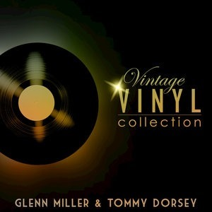 Альбом: Glenn Miller - Vintage Vinyl Collection - Glenn Miller and Tommy Dorsey