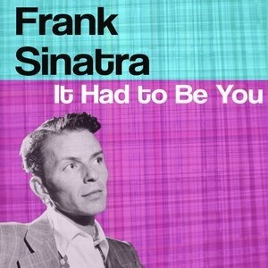 Альбом: Frank Sinatra - It Had To Be You
