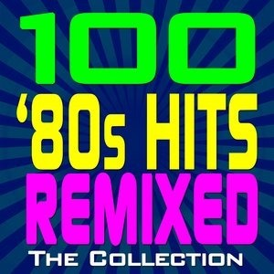 Альбом: Dj Remix Factory - 100 '80s Hits Remixed – The Collection