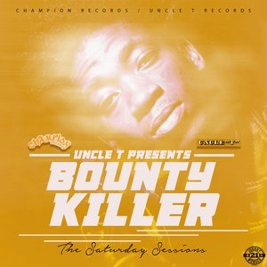 Альбом: Bounty Killer - Uncle T Presents: The Saturday Sessions