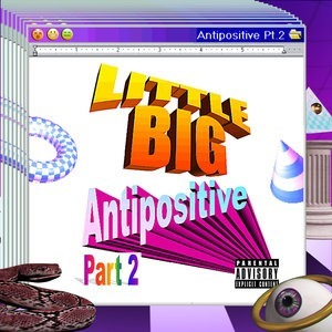 Альбом Little Big - Antipositive, Pt. 2