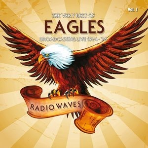 Альбом Eagles - Radio Waves: The Very Best Of Eagles Broadcasting Live 1974-1976, Vol. 1