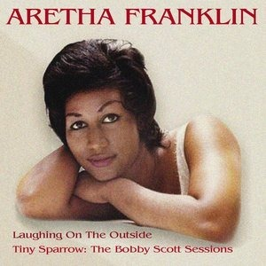 Альбом: Aretha Franklin - Laughing On The Outside / Tiny Sparrow: The Bobby Scott Sessions