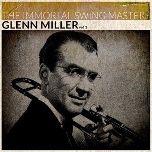 Альбом: Glenn Miller - The Immortal Swing Masters, Vol. 1