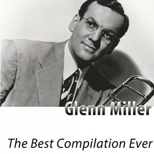 Альбом: Glenn Miller - The Best Compilation Ever