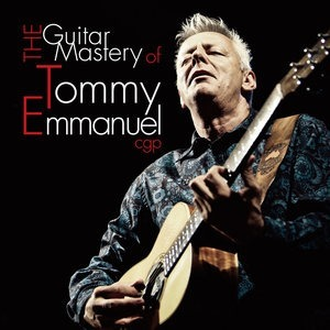 Альбом Tommy Emmanuel - The Guitar Mastery of Tommy Emmanuel Cgp