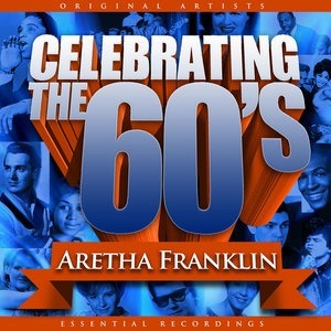 Альбом: Aretha Franklin - Celebrating the 60's: Aretha Franklin