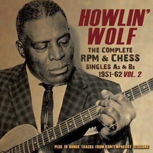 Альбом: Howlin' Wolf - The Complete RPM & Chess Singles A's & B's 1951-62, Vol. 2