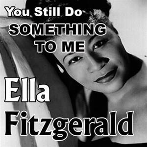 Альбом: Ella Fitzgerald - You Still Do Something To Me