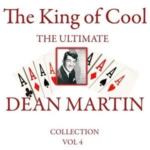 Альбом: Dean Martin - The King of Cool: The Ultimate Dean Martin Collection Volume 4