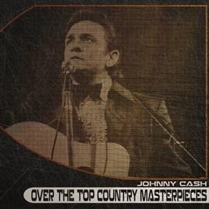 Альбом Johnny Cash - Over the Top Country Masterpieces