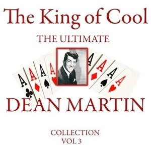 Альбом: Dean Martin - The King of Cool: The Ultimate Dean Martin Collection Volume 3