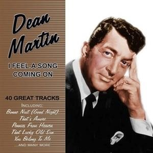 Альбом: Dean Martin - I Feel A Song Coming On - 40 Great Tracks