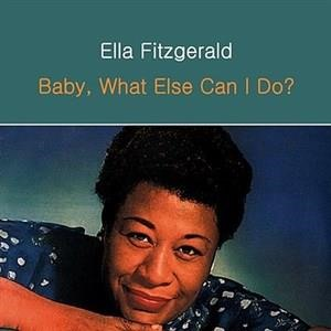 Альбом: Ella Fitzgerald - Baby, What Else Can I Do