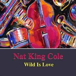 Альбом: Nat King Cole - Wild Is Love