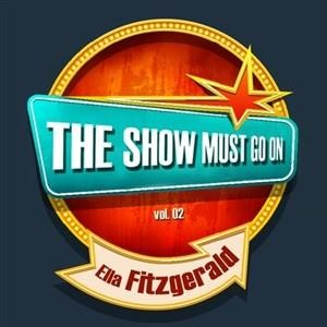 Альбом: Ella Fitzgerald - THE SHOW MUST GO ON with Ella Fitzgerald, Vol. 02
