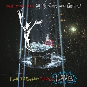 Альбом: Panic! At The Disco - All My Friends, We're Glorious: Death Of A Bachelor Tour Live