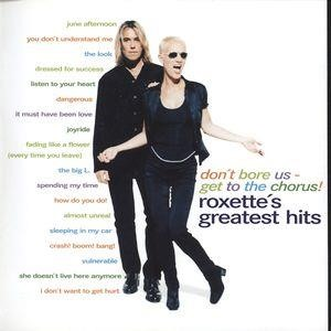 Альбом: Roxette - Don't Bore Us - Get To The Chorus! Roxette's Greatest Hits
