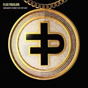 Альбом: Flux Pavilion - Who Wants to Rock (feat. feat. Riff Raff)