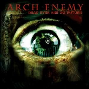 Альбом: Arch Enemy - Dead Eyes See No Future - EP