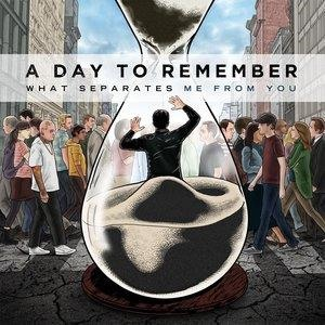 Альбом: A Day To Remember - What Separates Me From You