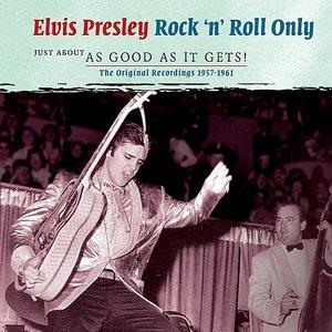 Альбом: Elvis Presley - Rock 'n' Roll Only - Just about as Good as it Gets!
