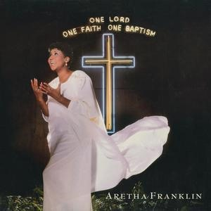 Альбом: Aretha Franklin - One Lord, One Faith, One Baptism