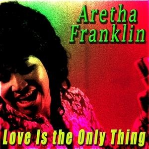 Альбом: Aretha Franklin - Love Is the Only Thing