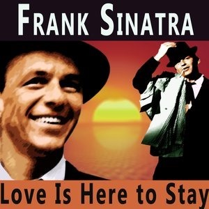 Альбом Frank Sinatra - Love Is Here To Stay