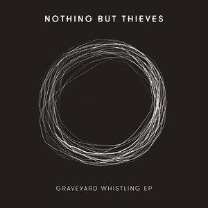 Альбом: Nothing But Thieves - Graveyard Whistling - EP