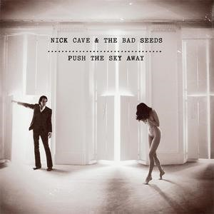 Альбом: Nick Cave & The Bad Seeds - Push The Sky Away