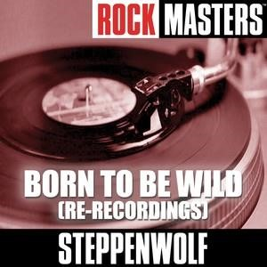Альбом: Steppenwolf - Rock Masters: Born To Be Wild (Re-Recordings)