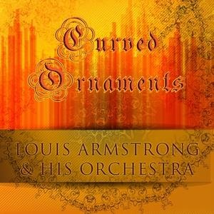 Альбом: Louis Armstrong and His Orchestra - Curved Ornaments