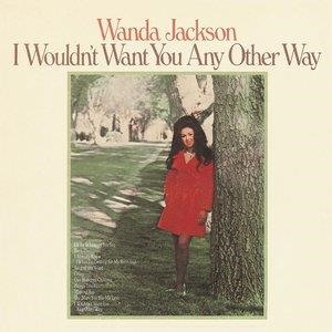 Альбом Wanda Jackson - I Wouldn't Want You Any Other Way
