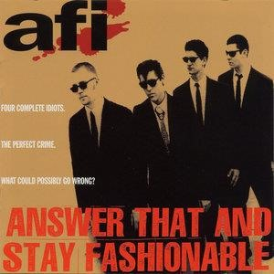 Альбом: AFI - Answer That And Stay Fashionable