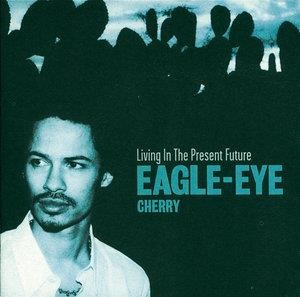 Альбом: Eagle-Eye Cherry - Living In The Present Future