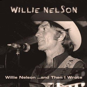 Альбом: Willie Nelson - Willie Nelson... and Then I Wrote