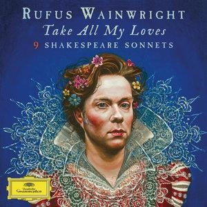 Альбом: Rufus Wainwright - Take All My Loves - 9 Shakespeare Sonnets