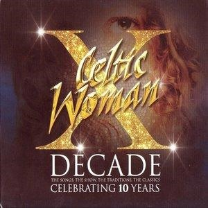 Альбом: Celtic Woman - Decade. The Songs, The Show, The Traditions, The Classics.