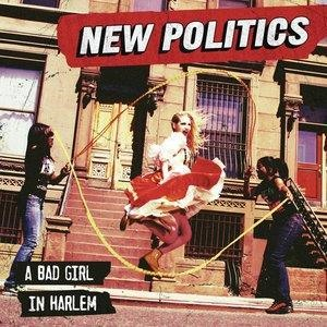 Альбом New Politics - A Bad Girl In Harlem