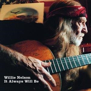 Альбом: Willie Nelson - It Always Will Be