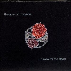 Альбом: Theatre Of Tragedy - A Rose For The Dead