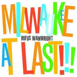 Альбом: Rufus Wainwright - Milwaukee At Last!!!