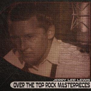 Альбом: Jerry Lee Lewis - Over the Top Rock Masterpieces