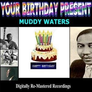 Альбом Muddy Waters - Your Birthday Present - Muddy Waters
