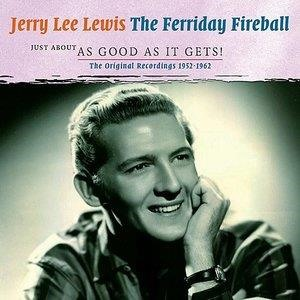 Альбом: Jerry Lee Lewis - The Ferriday Fireball: Just about as Good as it Gets!